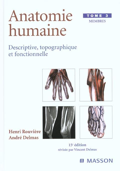 ANATOMIE HUMAINE. DESCRIPTIVE, TOPOGRAPHIQUE ET FONCTIONNELLE. MEMBRES
