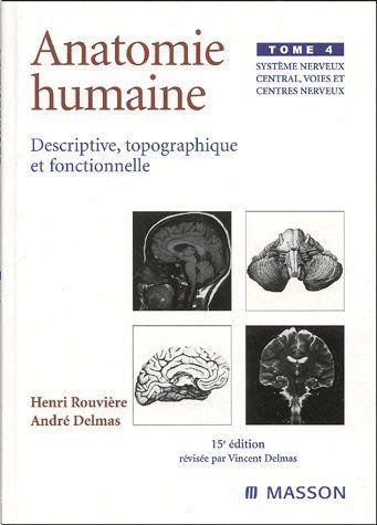 ANATOMIE HUMAINE. DESCRIPTIVE, TOPOGRAPHIQUE ET FONCTIONNELLE. SYSTEME NERVEUX CENTRAL, VOIES ET CEN