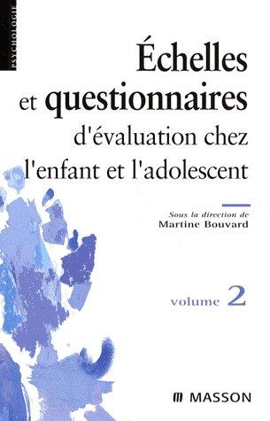 ECHELLES ET QUESTIONNAIRES D'EVALUATION CHEZ L'ENFANT ET L'ADOLESCENT. VOLUME 2