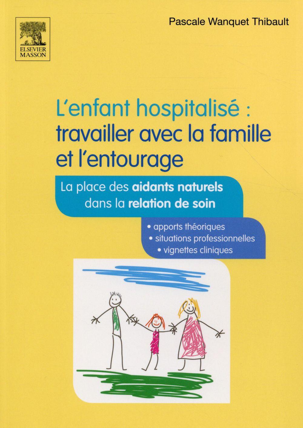 L ENFANT HOSPITALISE : TRAVAILLER AVEC LA FAMILLE ET L ENTOURAGE