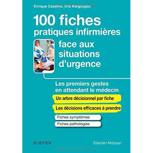100 FICHES PRATIQUES INFIRMIERES FACE AUX SITUATIONS D'URGENCE - LES PREMIERS GESTES EN ATTENDANT LE