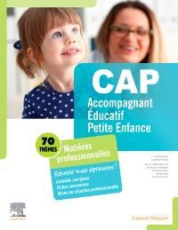 CAP ACCOMPAGNANT EDUCATIF PETITE ENFANCE - MATIERES PROFESSIONNELLES. REUSSIR MES EPREUVES