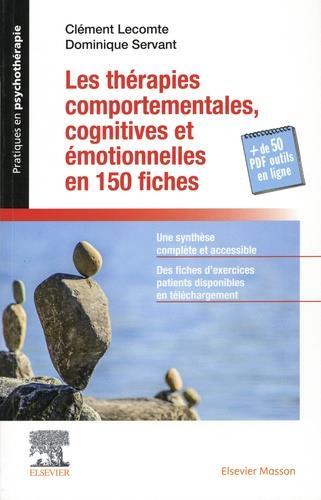 LES THERAPIES COMPORTEMENTALES, COGNITIVES ET EMOTIONNELLES EN 150 FICHES - + LES BOITES A OUTILS NU