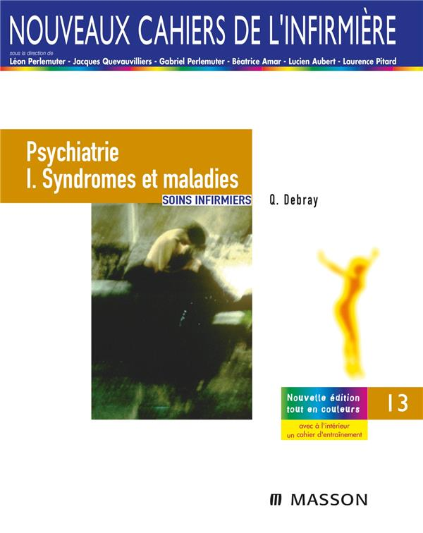 PSYCHIATRIE I. SYNDROMES ET MALADIES - SOINS INFIRMIERS