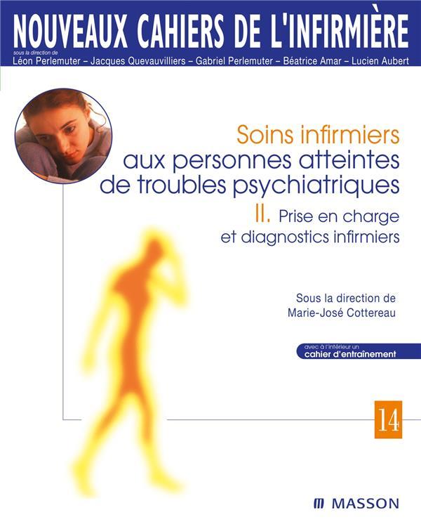 SOINS INFIRMIERS AUX PERSONNES ATTEINTES DE TROUBLES PSYCHIATRIQUES - II. PRISE EN CHARGE ET DIAGNOS