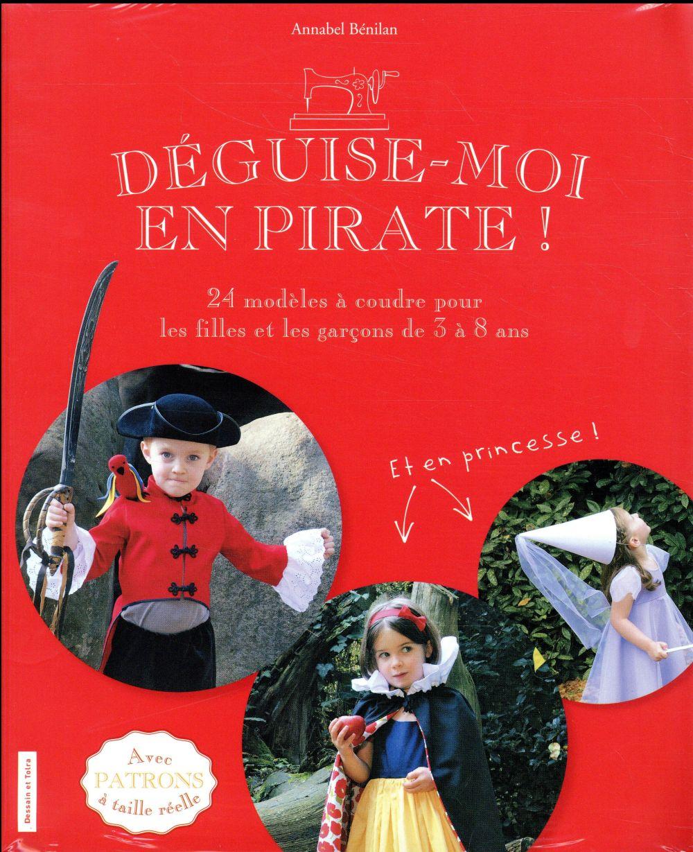DEGUISE-MOI EN PIRATE ! - 24 MODELES A COUDRE POUR LES FILLES ET LES GARCONS DE 3 A 8 ANS