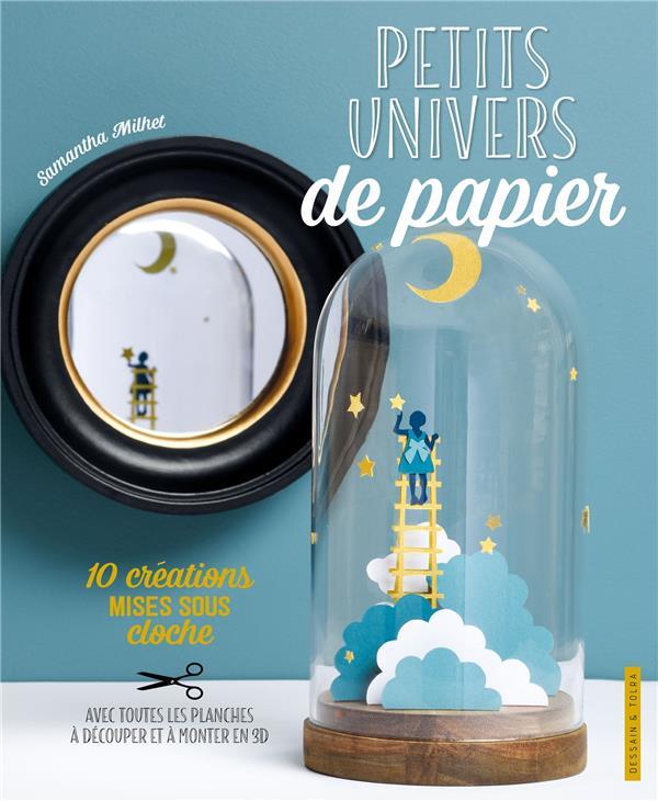 PETITS UNIVERS DE PAPIER - 10 CREATIONS MISES SOUS CLOCHE