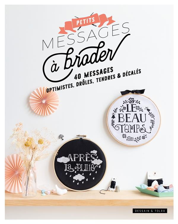 PETITS MESSAGES A BRODER - 40 MESSAGES OPTIMISTES, DROLES, TENDRES & DECALES