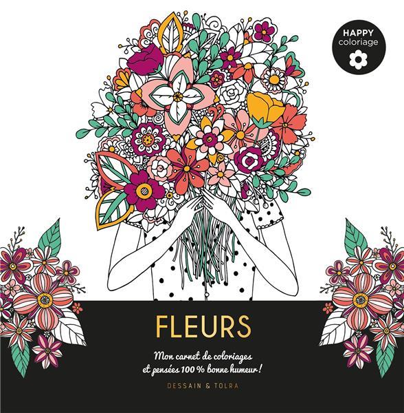FLEURS - MON CARNET DE COLORIAGES & MESSAGES 100 % BONNE HUMEUR !