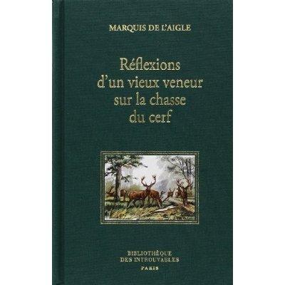 REFLEXIONS D'UN VIEUX VENEUR SUR LA CHASSE DU CERF