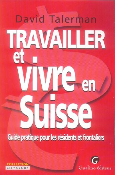 TRAVAILLER ET VIVRE EN SUISSE, 1ERE EDITION