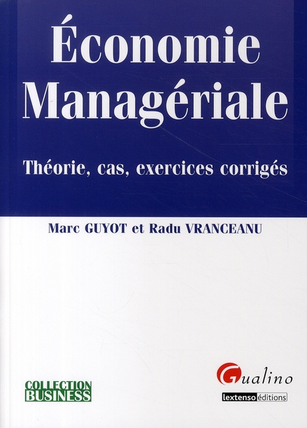 ECONOMIE MANAGERIALE - THEORIE, CAS, EXERCICES CORRIGES