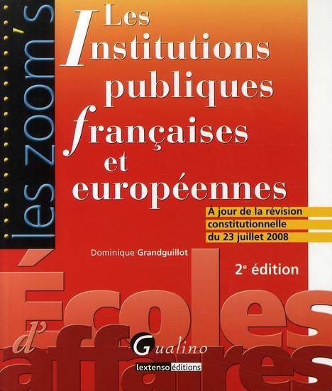 LES INSTITUTIONS PUBLIQUES FRANCAISES ET EUROPEENNES - 2EME EDITION
