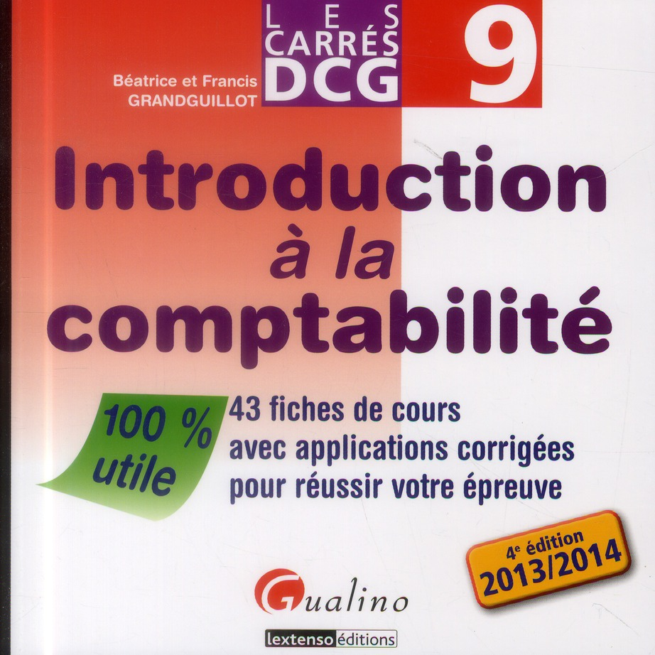 CARRE DCG 9- INTRODUCTION A LA COMPTABILITE 2013-2014, 4EME EDITION