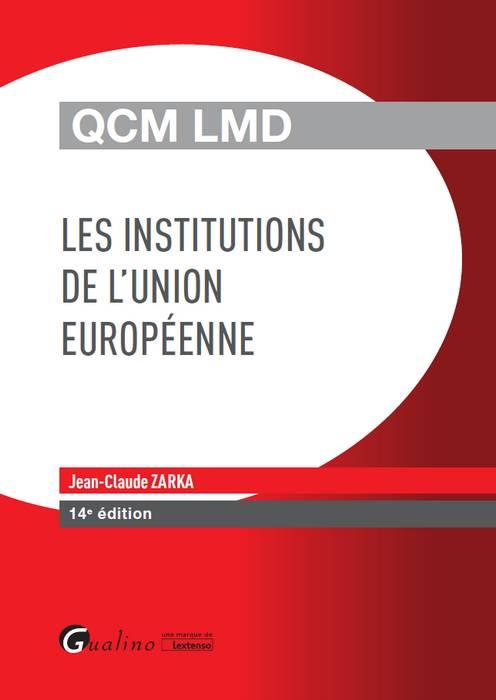 QCM LMD - LES INSTITUTIONS DE L UNION EUROPEENNE 14EME EDITION
