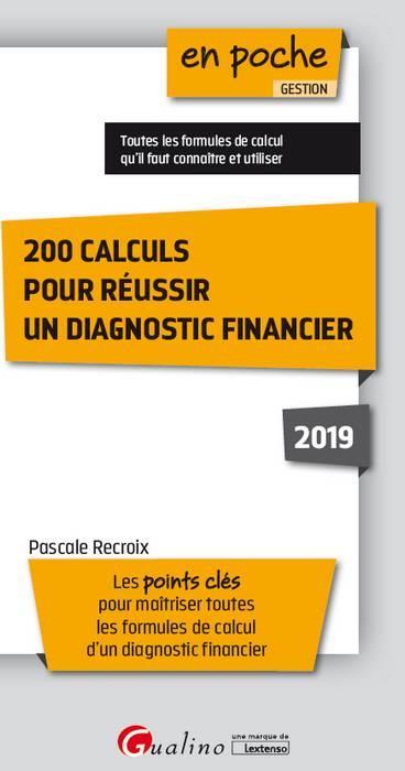 200 CALCULS POUR REUSSIR UN DIAGNOSTIC FINANCIER 2019 - POINTS CLES POUR MAITRISER LES FORMULES DE C