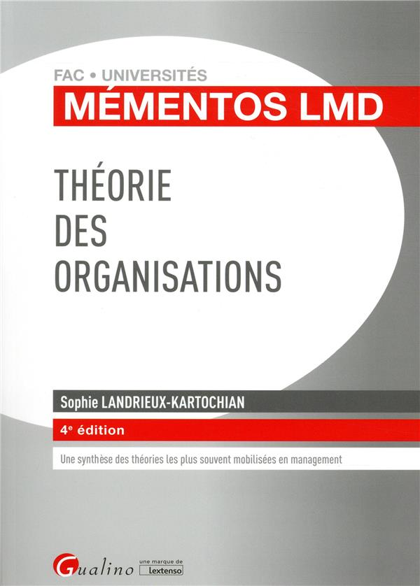 THEORIE DES ORGANISATIONS - 4EME EDITION - VISION SYNTHETIQUE, VIVANTE, CRITIQUE DES PRINCIPALES THE