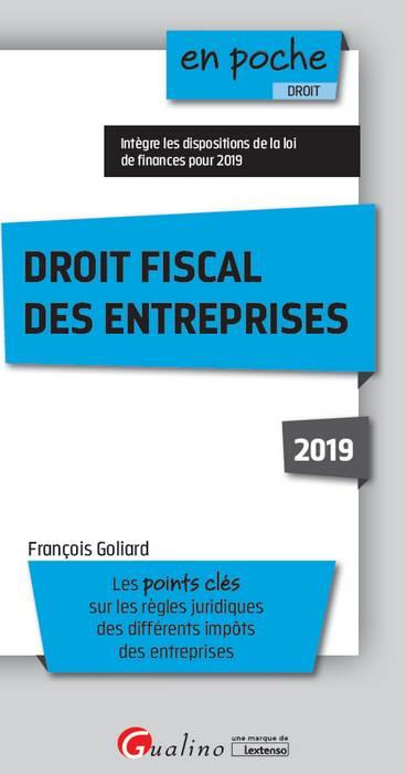 DROIT FISCAL DES ENTREPRISES 2019 - INTEGRE LA LOI DE FINANCES POUR 2019-TOUT SUR LES REGLES JURIDIQ