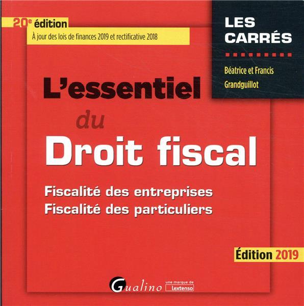 L'ESSENTIEL DU DROIT FISCAL - 20EME EDITION. 2019 - FISCALITE DES ENTREPRISES - FISCALITE DES PARTIC