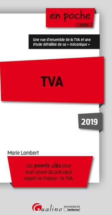 TVA 2019 - 6EME EDITION - LES POINTS CLES POUR TOUT SAVOIR DU PRINCIPAL IMPOT EN FRANCE : LA TVA