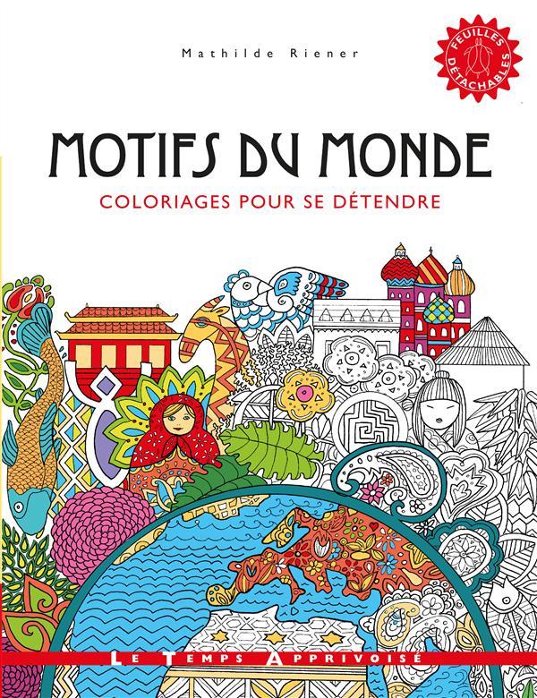 MOTIFS DU MONDE - COLORIAGES POUR SE DETENDRE
