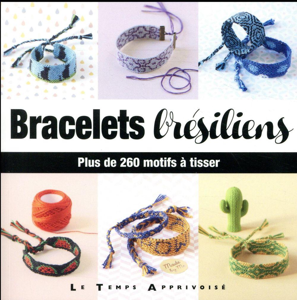 BRACELETS BRESILIENS - PLUS DE 260 MOTIFS A TISSER