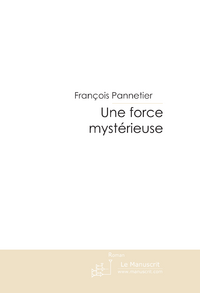 UNE FORCE MYSTERIEUSE