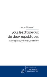 SOUS LES DRAPEAUX DE DEUX REPUBLIQUES - TOME 1