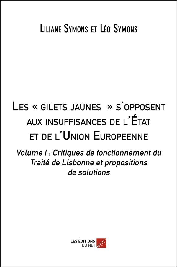LES - GILETS JAUNES - S'OPPOSENT AUX INSUFFISANCES DE L'ETAT ET DE L'UNION EUROPEENNE - VOLUME I : C