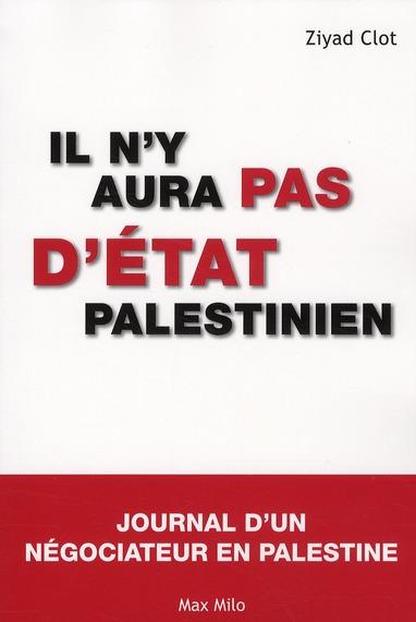 IL N'Y AURA OAS D'ETAT PALESTINIEN - JOURNAL D'UNE NEGOCIATEUR EN PALESTINE