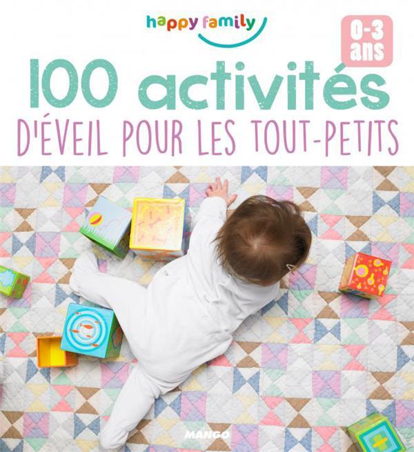 HAPPY FAMILY 100 ACTIVITES D'EVEIL POUR LES TOUT-PETITS