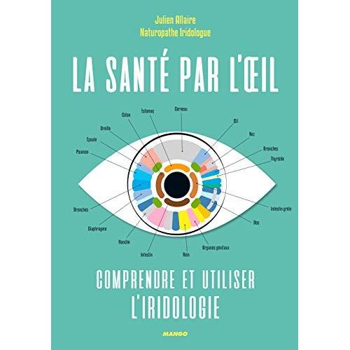 LA SANTE PAR L'OEIL : COMPRENDRE ET UTILISER L'IRIDOLOGIE