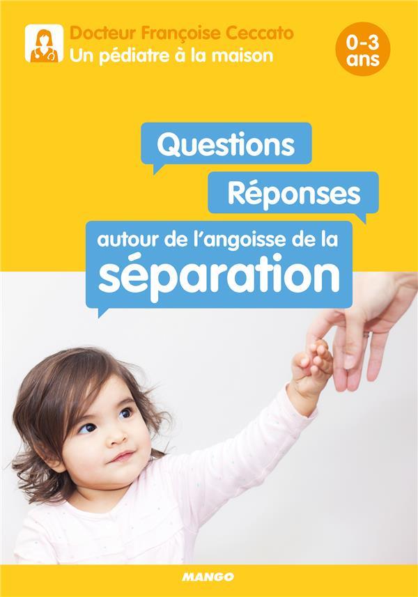 QUESTIONS / REPONSES AUTOUR DE L'ANGOISSE DE LA SEPARATION 0-3 ANS