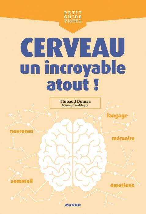 CERVEAU, UN INCROYABLE ATOUT !