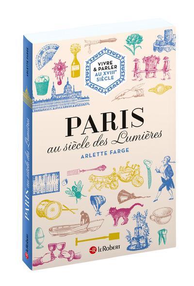 PARIS AU SIECLE DES LUMIERES - VIVRE ET PARLER AU XVIIIE SIECLE
