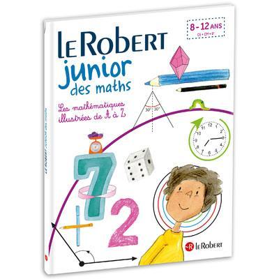 LE ROBERT JUNIOR DES MATHS - LES MATHEMATIQUES ILLUSTREES DE A A Z
