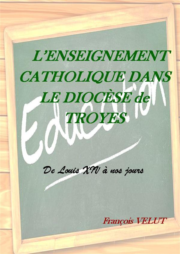 L ENSEIGNEMENT CATHOLIQUE DANS LE DIOCESE DE TROYES