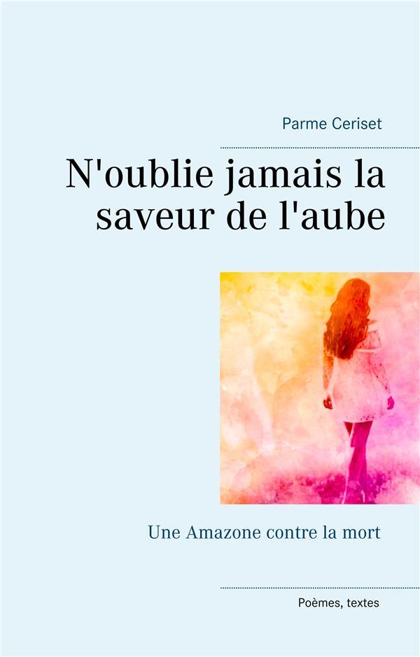 N OUBLIE JAMAIS LA SAVEUR DE L AUBE - UNE AMAZONE CONTRE LA MORT