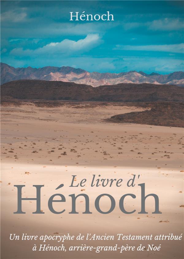 LIVRES APOCRYPHES DE L'ANCIEN TESTAMENT - T01 - LE LIVRE D'HENOCH - UN LIVRE APOCRYPHE DE L'ANCIEN T