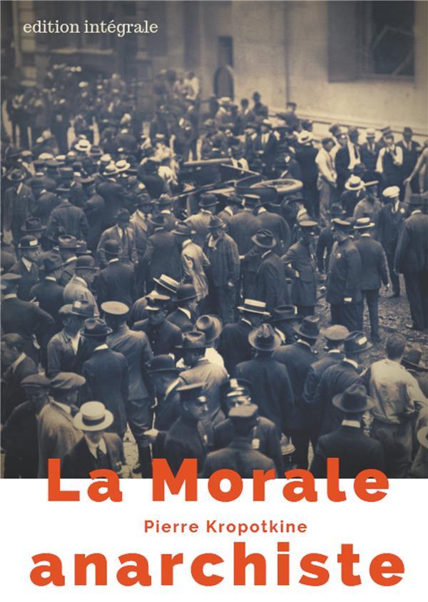 LA MORALE ANARCHISTE - LE MANIFESTE LIBERTAIRE DE PIERRE KROPOTKINE (EDITION INTEGRALE DE 1889)