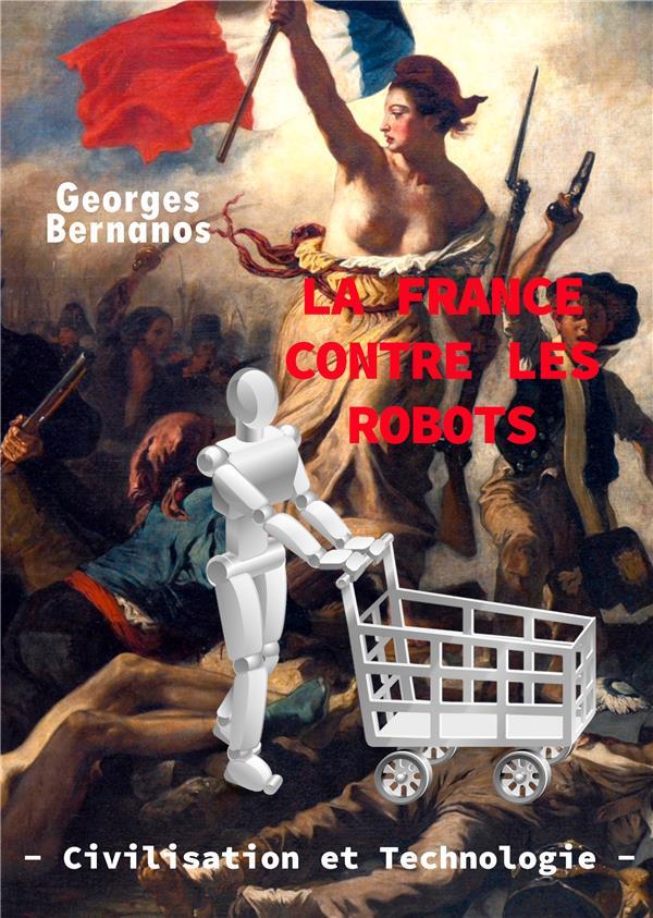 LA FRANCE CONTRE LES ROBOTS - CIVILISATION ET TECHNOLOGIE