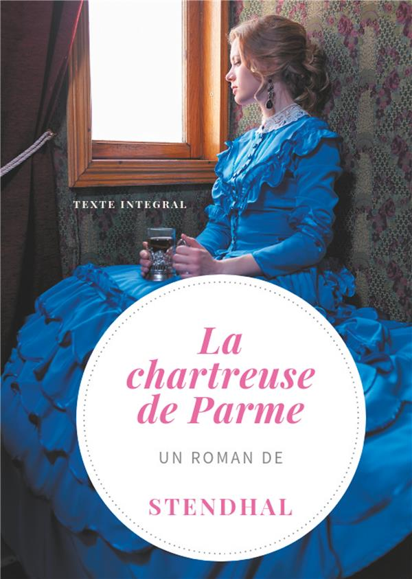 LA CHARTREUSE DE PARME - UN ROMAN DE STENDHAL  (VERSION INTEGRALE ET DEFINITIVE DE 1841)