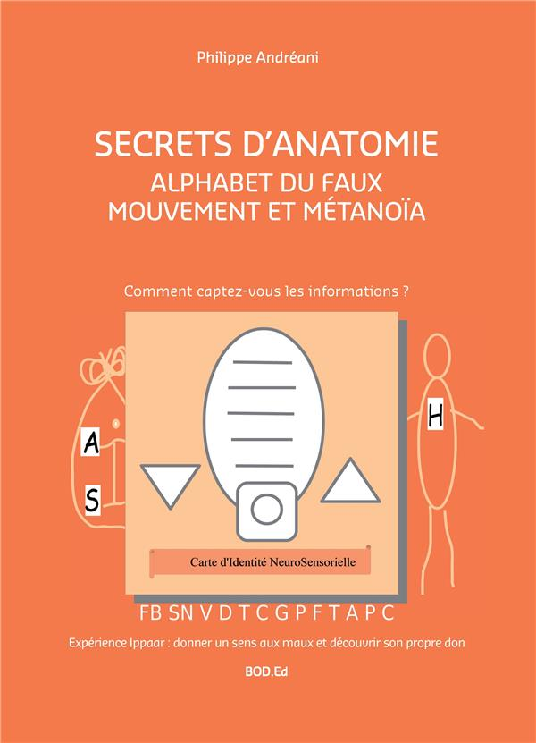 LE FAUX MOUVEMENT : SECRETS D'ANATOMIE - T02 - ALPHABET DU FAUX MOUVEMENT ET METANOIA - SECRETS D'AN
