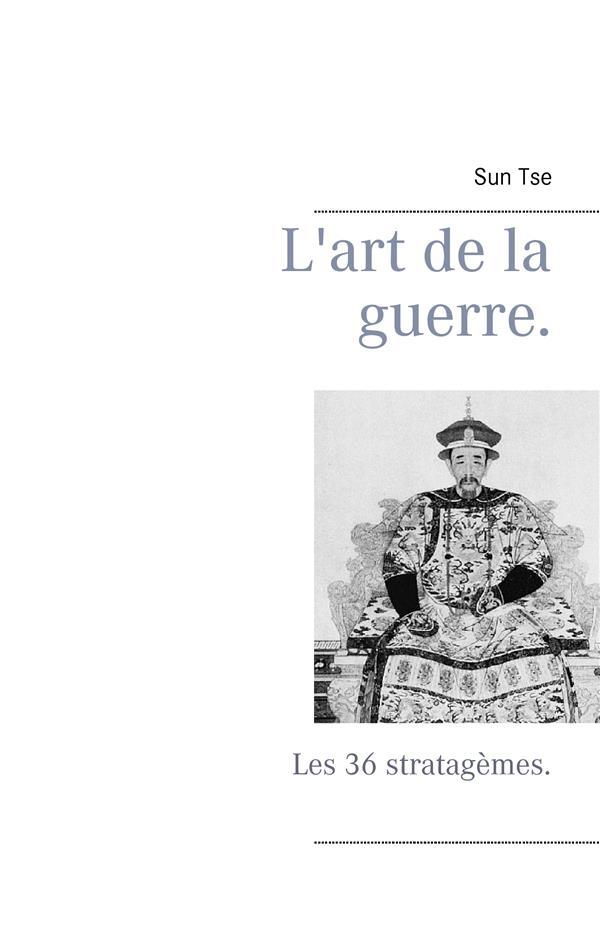 L'ART DE LA GUERRE. - LES 36 STRATAGEMES.