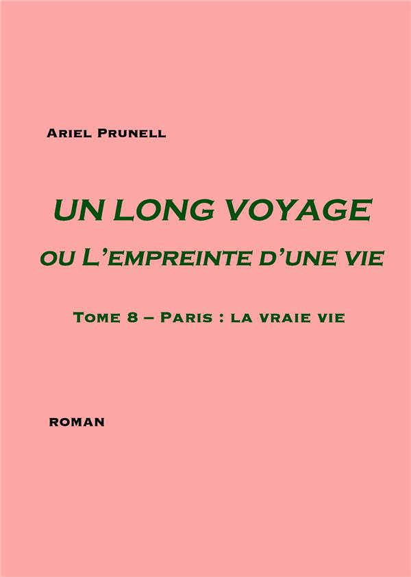 UN LONG VOYAGE OU L'EMPREINTE D'UNE VIE - T08 - PARIS : LA VRAIE VIE - TOME 8 PARIS LA VRAIE VIE