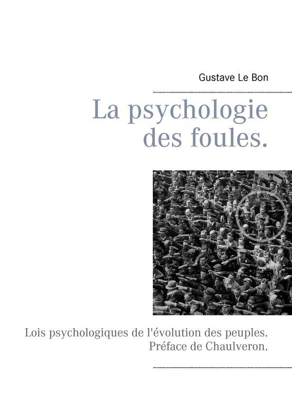 LA PSYCHOLOGIE DES FOULES. - LOIS PSYCHOLOGIQUES DE L'EVOLUTION DES PEUPLES. PREFACE DE CHAULVERON.