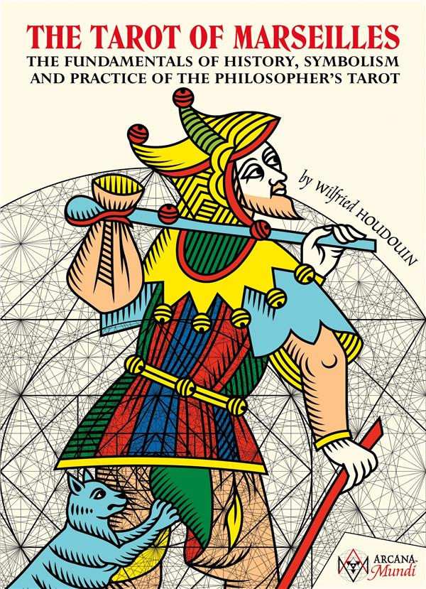 TAROT OF MARSEILLES - THE FUNDAMENTALS - THE FUNDAMENTALS OF HISTORY, SYMBOLISM, AND PRACTICE OF THE