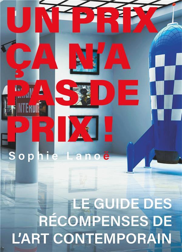 UN PRIX CA N'A PAS DE PRIX ! - LE GUIDE DES RECOMPENSES D'ART CONTEMPORAIN