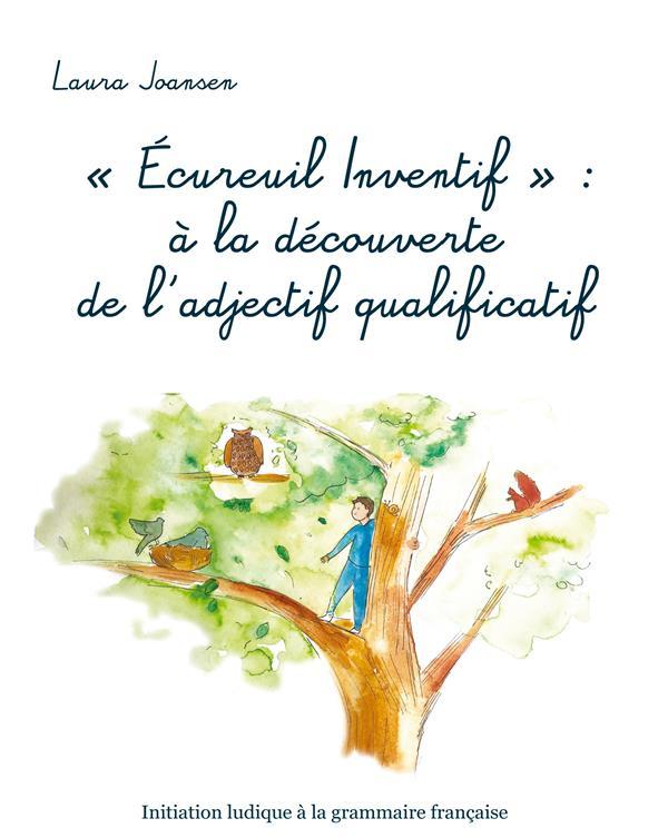 """LES AVENTURIERS DES MOTS - T04 - """"ECUREUIL INVENTIF"""" : A LA DECOUVERTE DE L'ADJECTIF QUALIFICATIF"""