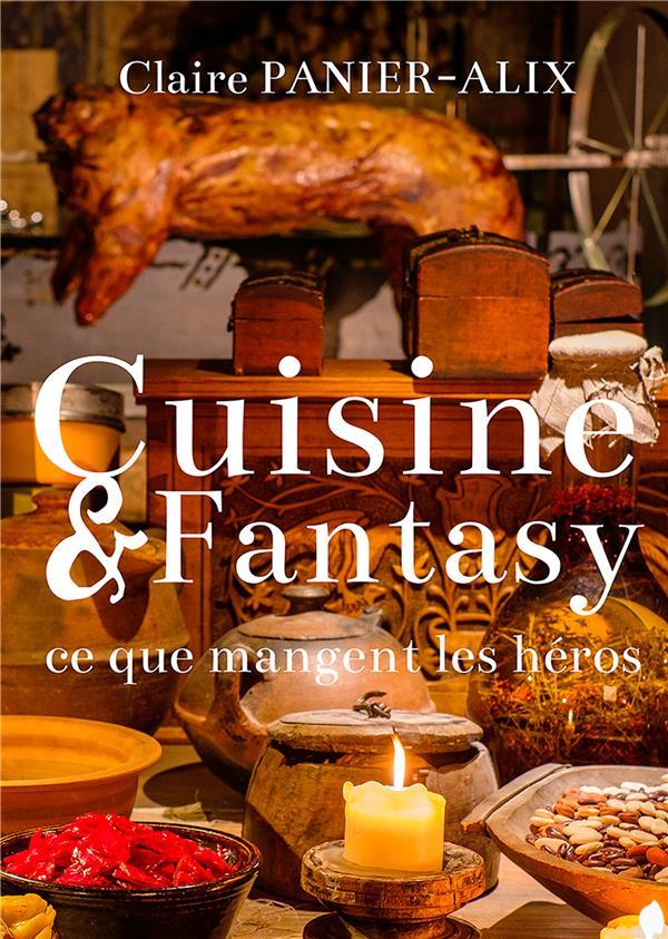 CUISINE & FANTASY - CE QUE MANGENT LES HEROS